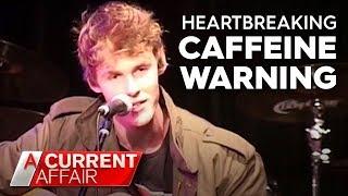 Warning on caffeine overdosing | A Current Affair