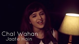 Chal Wahan Jaate Hain (Arijit Singh) | Female Cover by Shirley Setia ft. Rushabh Trivedy