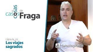 Carlos Fraga - Casos y Cosas de Fraga (Cápsula 2 - Los viajes sagrados)