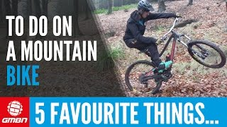5 Favourite Things To Do On A Mountain Bike