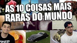 AS 10 COISAS MAIS RARAS DO MUNDO