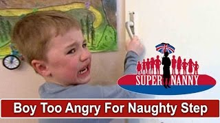 Supernanny Says Boy Is Too Angry For Naughty Step   Supernanny