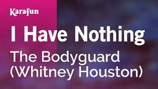 Karaoke I Have Nothing (From The Bodyguard movie soundtrack) - Whitney Houston *