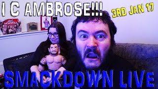 I C AMBROSE!!! WWE SMACKDOWN LIVE REACTION 3RD JANUARY 2017