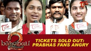 Baahubali 2 Tickets Sold Out : Prabhas Fans Angry