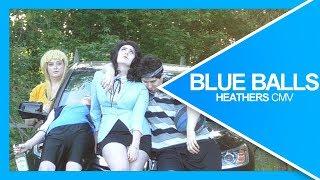Blue Balls | Heathers CMV