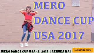 Nepali Song | Current Lagla & Maya Maya  | Mero Dance Cup 2 USA 2017 | Renuka Rai
