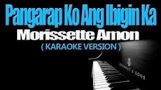 PANGARAP KO ANG IBIGIN KA - Morissette Amon (KARAOKE VERSION)