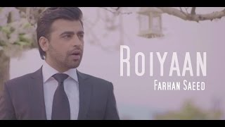 Roiyaan - Farhan Saeed (Official Music Video)