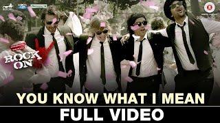 You Know What I Mean - Full Video   Rock On 2 IFarhan Akhtar, Arjun Rampal, Purab Kohli & Luke Kenny