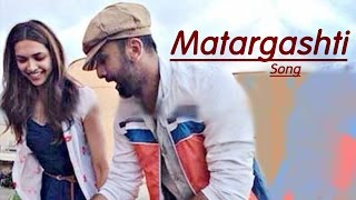 Matargashti Tamasha VIDEO SONG ft Ranbir Kapoor & Deepika Padukone RELEASES