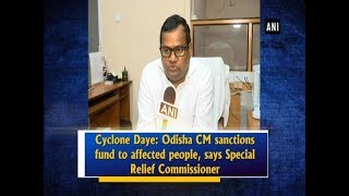 Cyclone Daye: Odisha CM sanctions fund to affected people, says Special Relief Commissioner