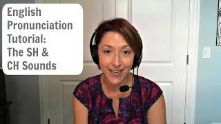 English Pronunciation Tutorial: The SH & CH Sounds