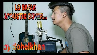 Lo Safar acoustic cover by SOHELKHAN