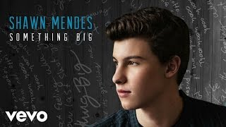 Shawn Mendes - Something Big (Audio)