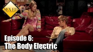 Sex Ed the Series Episode 6 - The Body Electric