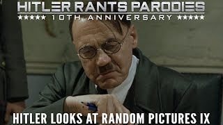 Hitler looks at random pictures IX