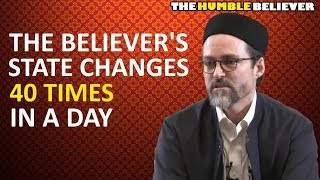 The Believer's State Changes 40 Times in a Day - Hamza Yusuf