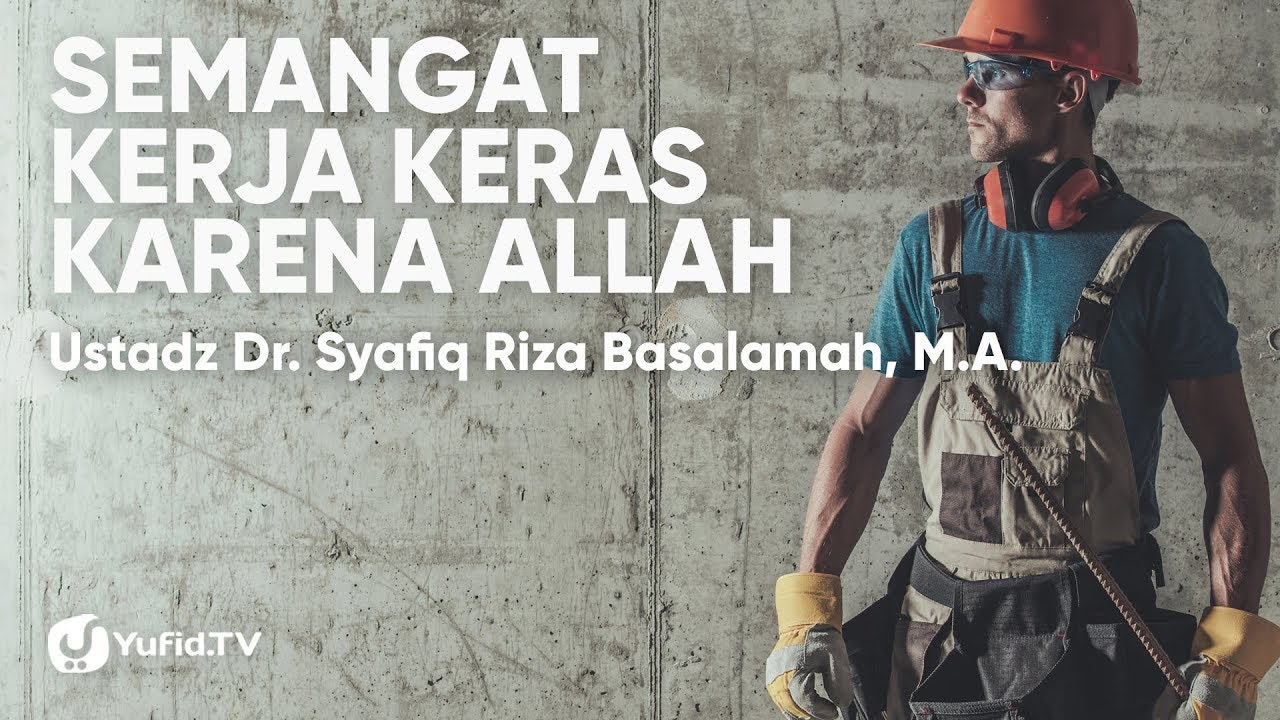 Motivasi Kerja: Semangat Kerja Keras Karena Allah - Ustadz Dr. Syafiq Riza Basalamah, M.A.