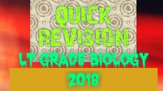 QUICK REVISION OF BIOLOGY FOR LT GRADE EXAM