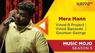 Mera Mann - Vinod B Project | Vinod Bansode | Jeomon George - Music Mojo Season 5 - Kappa TV