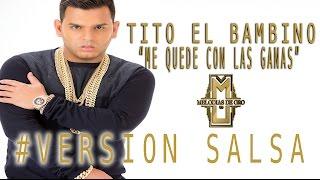 Tito El Bambino - Me quede con las Ganas (Version Salsa)