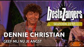 Dennie Christian - Geef mij nu je angst | Beste Zangers