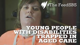 Young people with disabilities trapped in aged care I The Feed
