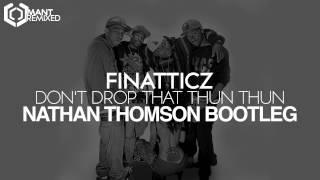 Finatticz - Don't Drop That Thun Thun (Nathan Thomson Bootleg)