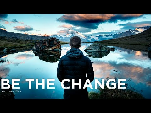 Be The Change - Inspirational Video