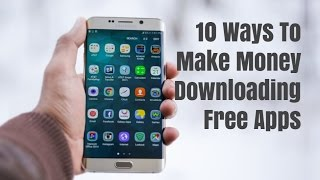 10 Ways To Make Money Downloading Free Apps