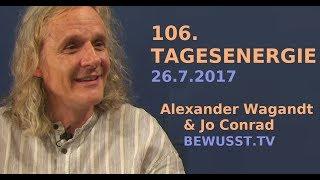 106. TAGESENERGIE - Alexander Wagandt & Jo Conrad  Bewusst.TV - 26.7.2017