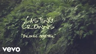 Casting Crowns - Broken Together (Official Lyric Video)