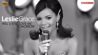 LESLIE GRACE - Will U Still Love Me Tomorrow (Official HD Video)