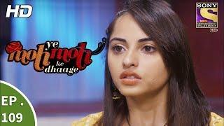 Yeh Moh Moh Ke Dhaage - ये मोह मोह के धागे - Ep 109 - 18th August, 2017