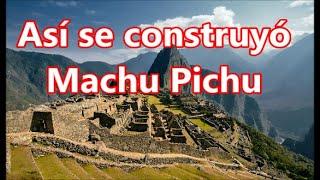 Así se construyó Machu Picchu, Perú. (ingeniería asombrosa)