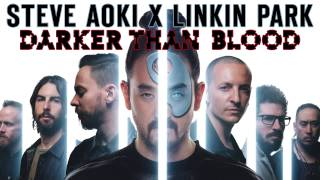 Steve Aoki - Darker Than Blood (feat.  Linkin Park)