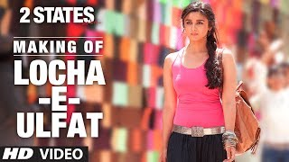 2 States: Song Making Locha E Ulfat Song | Arjun Kapoor, Alia Bhatt