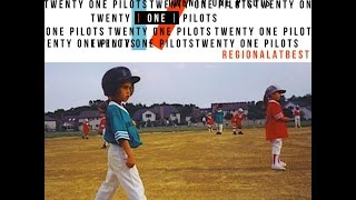 Regional at best - Twenty one pilots (full album)