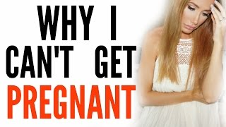 WHY I CAN'T GET PREGNANT