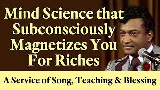 Mind Science that Subconsciously Magentizes You for Riches - A Service of Song, Teaching & Blessing