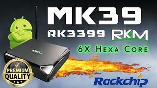 2018 RKM MK39 Rockchip RK3399 Hexa Core Android 4K TV Box Review - Super Fast
