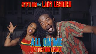 Gyptian ft. Lady Leshurr - All On Me (Diztortion Remix) | Official Music Video