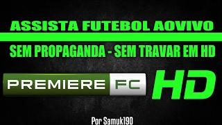 ASSISTA JOGOS DE FUTEBOL PFC PREMIERE HD - SEM PROPAGANDA - SEM TRAVAR - 2017