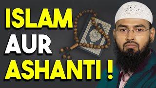 Islam Shanti Ka Dharm Hai To Islam Ki Wajeh Se Duniya Me Ashanti Kiyon Phail Rahi Hai