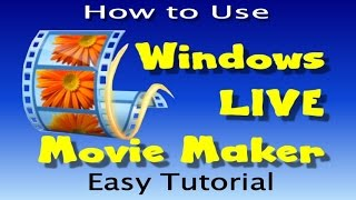 HOW TO USE WINDOWS LIVE MOVIE MAKER - EASY TUTORIAL