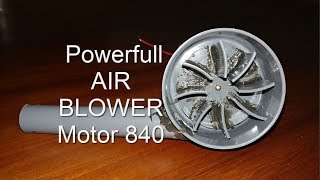 How to make a Powerful AIR BLower at Home using Motor 840 Supper Strong