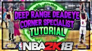 GET DEEP RANGE DEADEYE & CORNER SPECIALIST ASAP! NBA 2K18