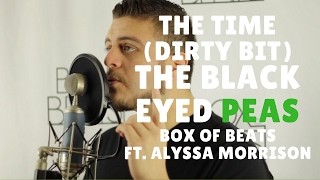 The Time (Dirty Bit) - The Black Eyed Peas (Box of Beats Cover ft. Alyssa Morrison)
