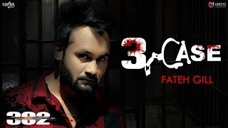 3 Case | Fateh Gill | Laddi Gill | Happy Raikoti | New Punjabi Song 2017 | Saga Music
